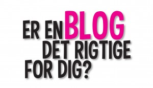 Har du overvejet at blogge?
